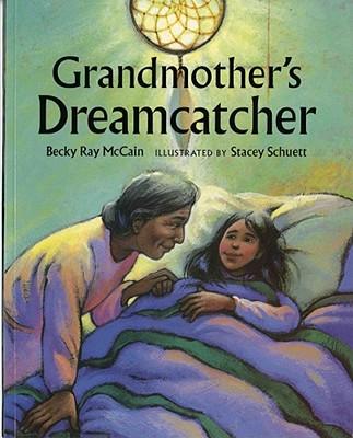 Grandmother's Dreamcatcher By McCain, Becky Ray/ Schuett, Stacey (ILT)